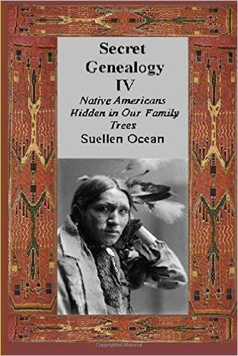 Secret Genealogy IV: Native Americans Hidden in Our Family Trees (Volume 4): Suellen Ocean: 9781500756109: Amazon.com: Books