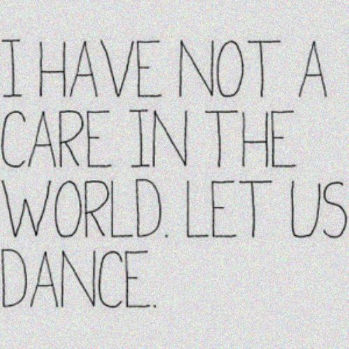 : Nice No Cares Dancing, Just Dance, Lets Dance, Motovational Quotes, Dance Quotes, Quotes Sayings, Musics Dance Life, Dance Team