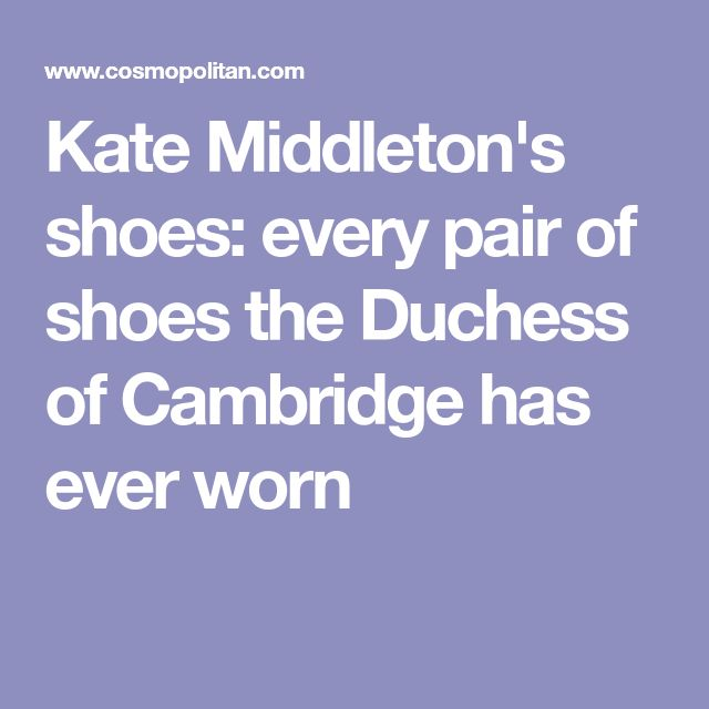 Kate Middleton's shoes: every pair of shoes the Duchess of Cambridge has ever worn