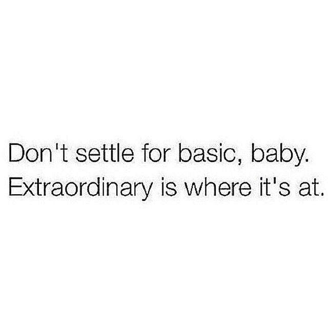 I'm never settling for basic again..