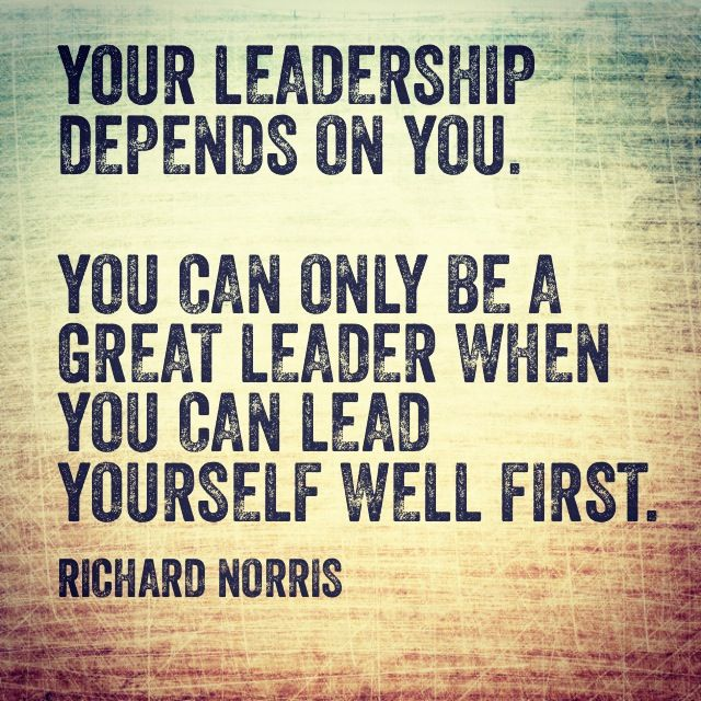 """""""Your Leadership Depends On You. You Can Only Be A Great"""