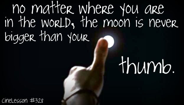 #328 no matter where you are in the world the moon is never bigger than your thumb