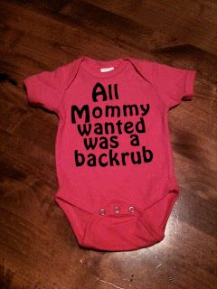 Hahaha! All mommy wanted was a back rub onesie lol for my niece or nephew!