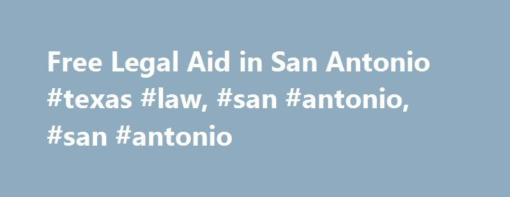 Free Legal Aid in San Antonio #texas #law, #san #antonio, #san #antonio http://illinois.nef2.com/free-legal-aid-in-san-antonio-texas-law-san-antonio-san-antonio/  # Free Legal Aid in San Antonio Last updated: September 30, 2013 Do you have a legal issue, but cannot afford to hire an attorney? There are many options for free or low-cost legal services for residents of Bexar County. The main ways are through non-profit legal assistance programs such as the Texas RioGrande Legal Aid, Inc, the…