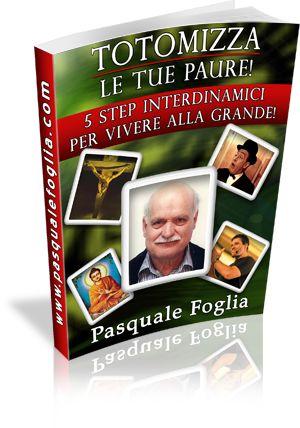 TOTOMIZZA LE TUE PAURE - pasqualefoglia Life Coach autore di 3 bestsellers