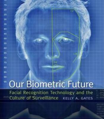 Our Biometric Future: Facial Recognition Technology And The Culture Of Surveillance PDF