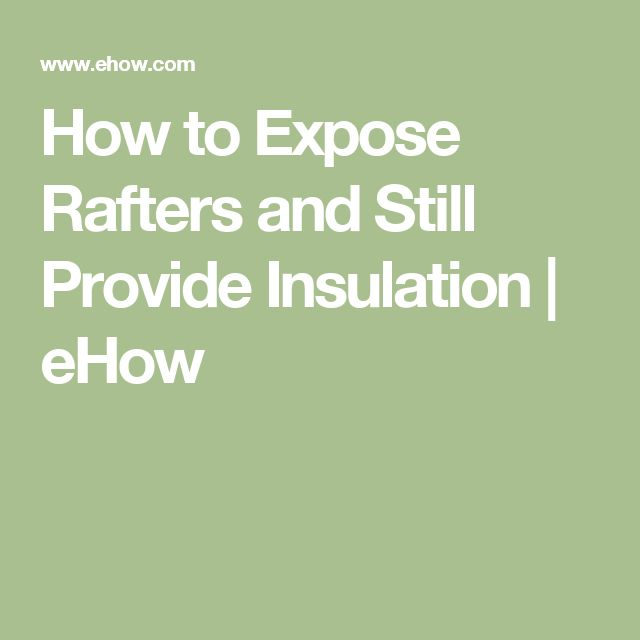 How to Expose Rafters and Still Provide Insulation | eHow