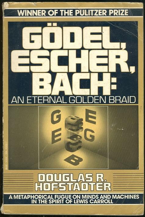 Godel, Escher, Bach: An Eternal Golden Braid. Douglas Hofstadter