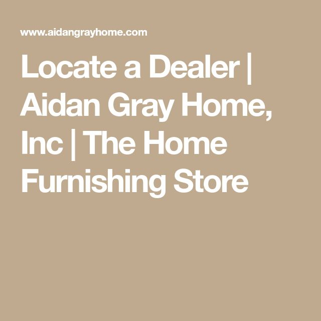 Locate a Dealer | Aidan Gray Home, Inc | The Home Furnishing Store
