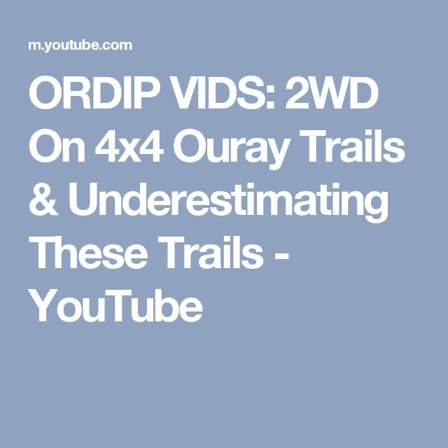 ORDIP VIDS: 2WD On 4x4 Ouray Trails & Underestimating These Trails - YouTube