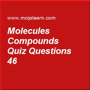 Learn quiz on molecules compounds, O level chemistry quiz 46 to practice. Free chemistry MCQs questions and answers to learn molecules compounds MCQs with answers. Practice MCQs to test knowledge on molecules and compounds, electrolyte and non electrolyte, kinetic theory, chemical symbols, conductors and non conductors worksheets.  Free molecules compounds worksheet has multiple choice quiz questions as copper wire is an example of, answer key with choices as an alloy, a compound, a…