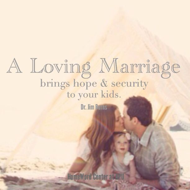 """A loving marriage brings hope & security to your kids."" Dr. Jim Burns, Confident Parenting www.homeword.com #christian #parenting #homeword"