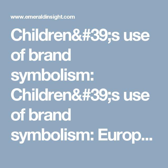 Children's use of brand symbolism: Children's use of brand symbolism: European Journal of Marketing: Vol 42, No 5/6
