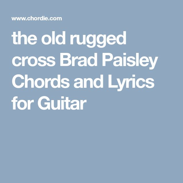 The Old Rugged Cross Brad Paisley Chords And Lyrics For Guitar B Tabs