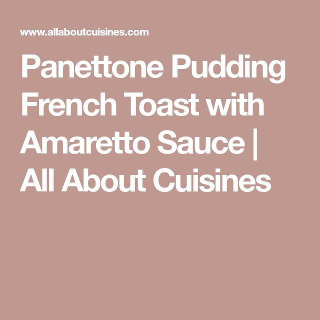 Panettone Pudding French Toast with Amaretto Sauce | All About Cuisines
