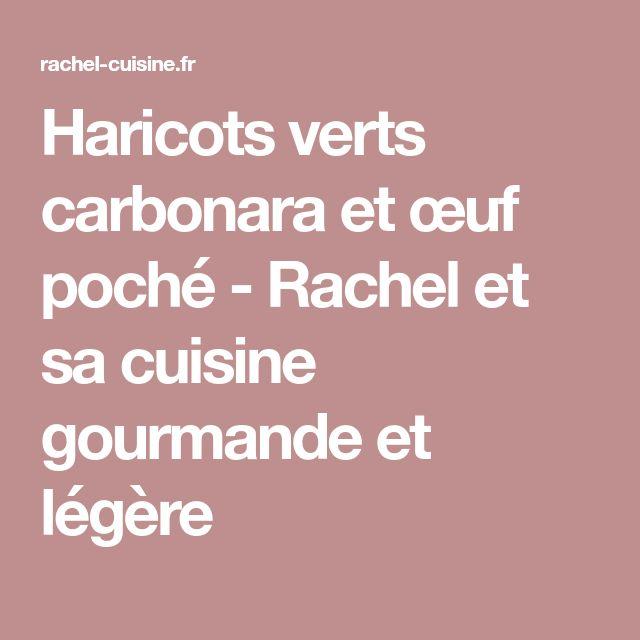 Haricots verts carbonara et œuf poché - Rachel et sa cuisine gourmande et légère