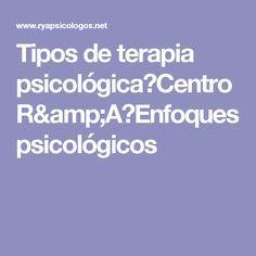 Tipos de terapia psicológica⎪Centro R&A⎪Enfoques psicológicos