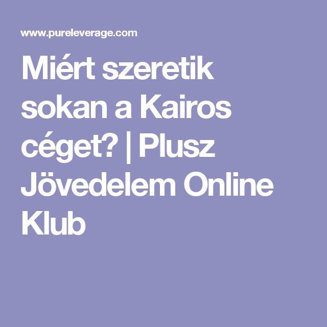 Miért szeretik sokan a Kairos céget?   Plusz Jövedelem Online Klub