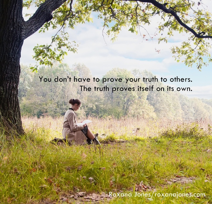 Inspirational quote: Truth doesn't Need Proof