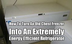 Turn An Old Chest Freezer Into An Extremely Energy Efficient Refrigerator. 10 - 20 times more energy efficient than a regular refrigerator.