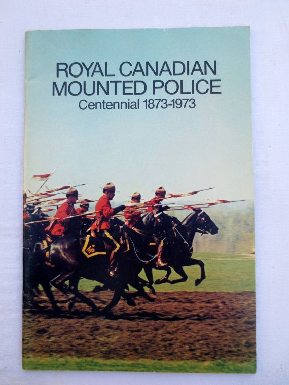 Royal Canadian Mounted Police Centennial 1873-1973 (1973) Vintage Canadiana - History of Canada - RCMP