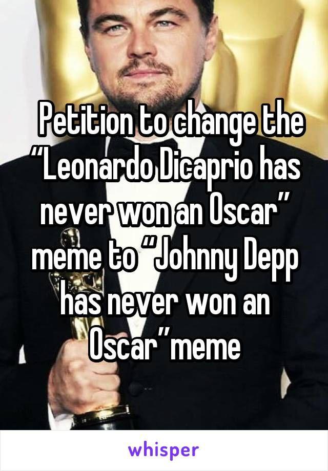 "Petition to change the ""Leonardo Dicaprio has never won an Oscar"" meme to ""Johnny Depp has never won an Oscar""meme"
