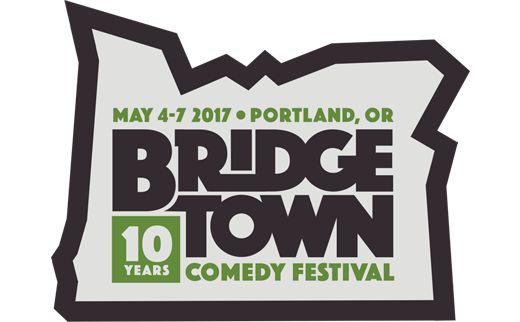 Bridgetown Comedy Festival, happening Portland, Oregon, May 4th-7th, 2017!