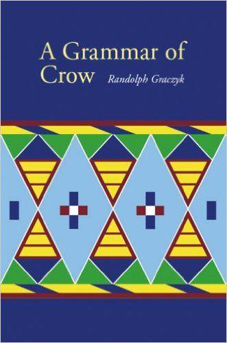 A Grammar of Crow (Tanulmányok az anyanyelvi of the Americas): Randolph Graczyk…