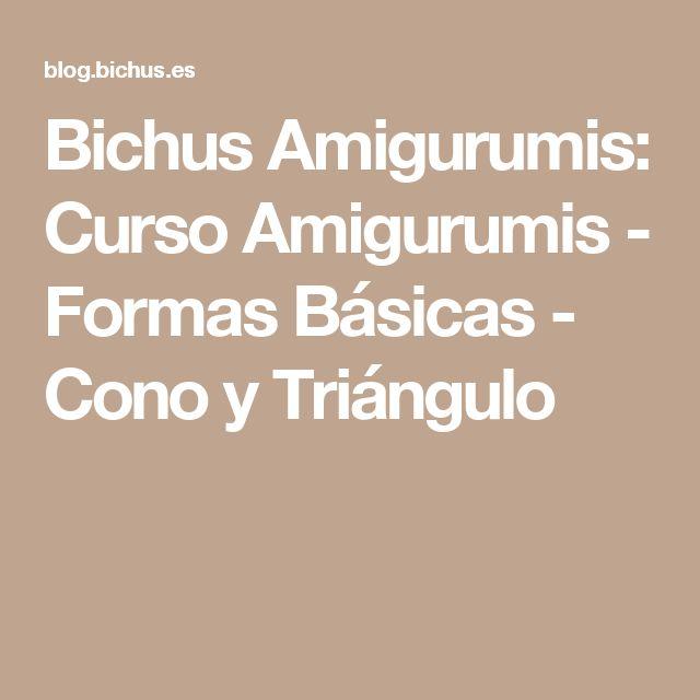 Bichus Amigurumis: Curso Amigurumis - Formas Básicas - Cono y Triángulo
