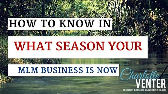 Life has different seasons and so does your Network Marketing Business - which one are you in?
