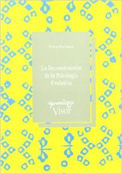 La deconstrucción de la psicología evolutiva / Erica Burman      ; traducción de José Luis González Díaz. -- Madrid : VISOR      DIS.,S.A., D.L. 1998 http://absysnet.bbtk.ull.es/cgi-bin/abnetopac?TITN=507708