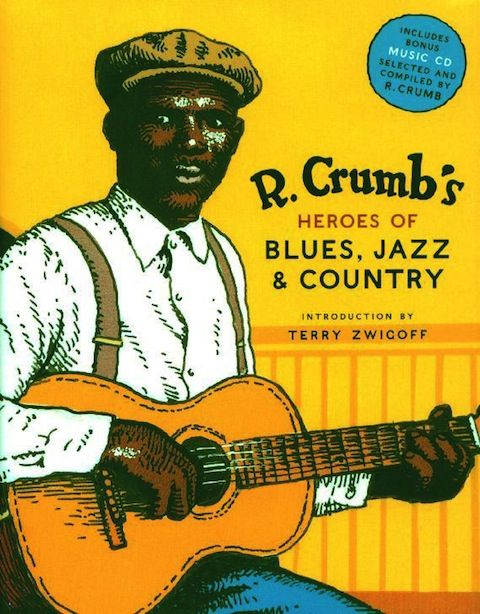 R. Crumb's Heroes of Blues, Jazz & Country Features 114 Illustrations of the Artist's Favorite Musicians