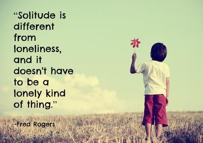 """""""Solitude is different ..."""" 