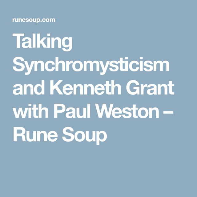 Talking Synchromysticism and Kenneth Grant with Paul Weston – Rune Soup