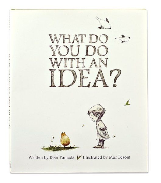 What Do You Do With an Idea? -- The sweetest story about nurturing good ideas. Perfect for launching Genius Hour.