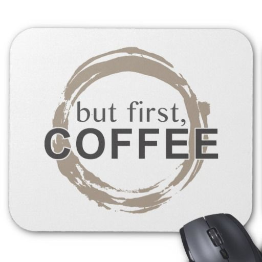 But First, Coffee Mouse Pads