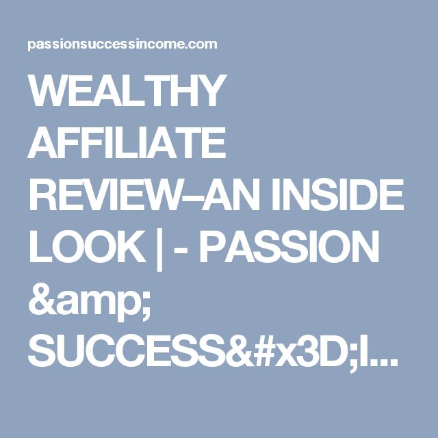 WEALTHY  AFFILIATE  REVIEW–AN INSIDE LOOK | - PASSION & SUCCESS=INCOME