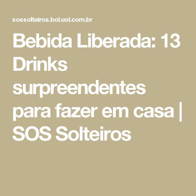 Bebida Liberada: 13 Drinks surpreendentes para fazer em casa | SOS Solteiros