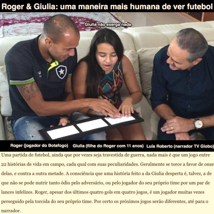 Roger & Giulia: uma maneira mais humana de ver futebol [O Globo] https://oglobo.globo.com/esportes/reportagem-da-tv-globo-sobre-filha-de-roger-deficiente-visual-comove-ensina-21514443 ②⓪①⑦ ⓪⑥ ②④