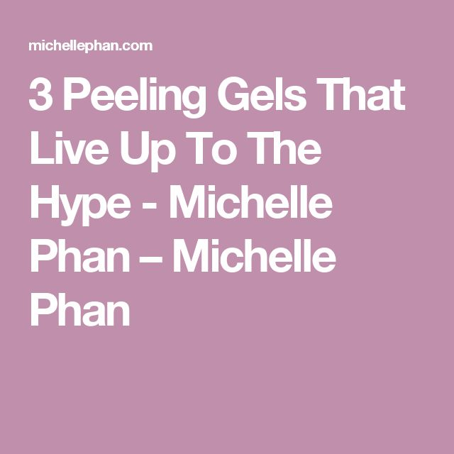 3 Peeling Gels That Live Up To The Hype - Michelle Phan – Michelle Phan