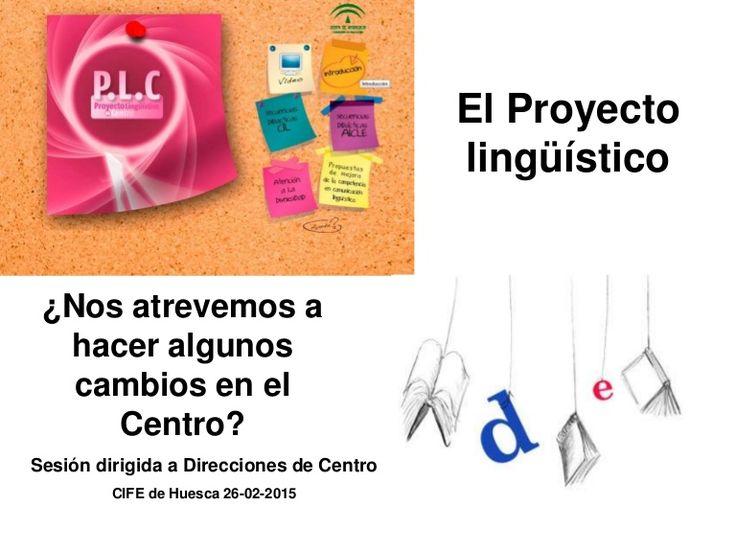 Sesión dirigida a directores y directoras de Centro El Proyecto Lingüístico de Centro: ¿Nos atrevemos a hacer algunos cambios en el Centro?