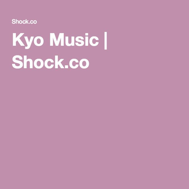 Kyo Music | Shock.co
