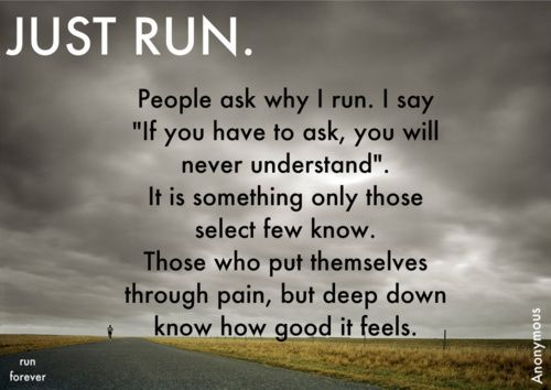 I tell myself this while I'm running and I understand it a bit better when I'm done!  :)