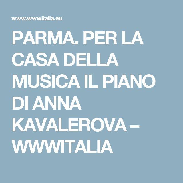 PARMA. PER LA CASA DELLA MUSICA IL PIANO DI ANNA KAVALEROVA – WWWITALIA