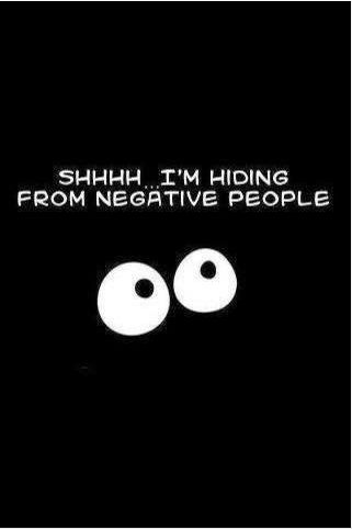Shhhh....I'm hiding from negative people Self Improvement Quotes originally shared: