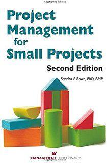 ROWE, Sandra F. Project Management for Small Projects [en línea]. Estados Unidos: Management Concepts, Inc., 2015. Accesos ilimitados. Disponible en: Libros Electrónicos, Knovel. ISBN 978-1-56726-474-6