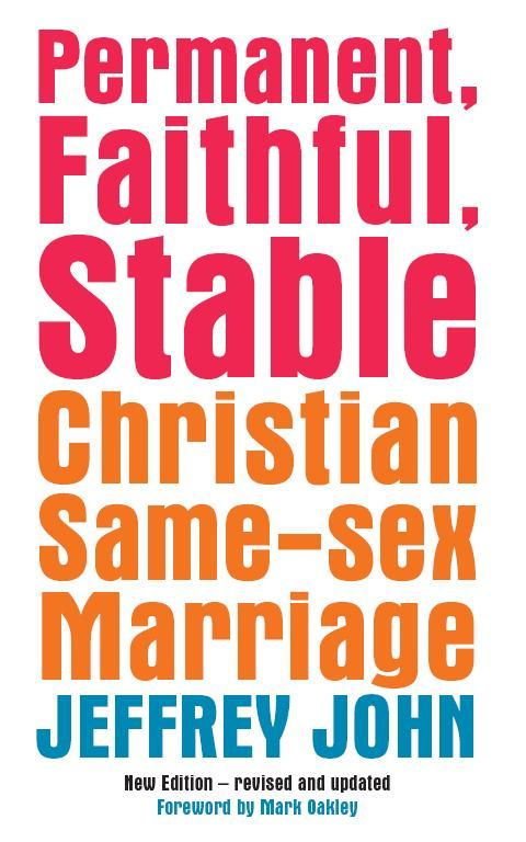 Permanent, Faithful, Stable: Christian Same-sex Marriage by Jeffrey John.  Published August 2012.