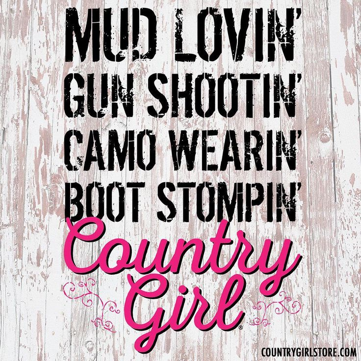 Are you a mud lovin', gun shootin', camo wearin', boot stompin' Country Girl too? #countrygirl #country