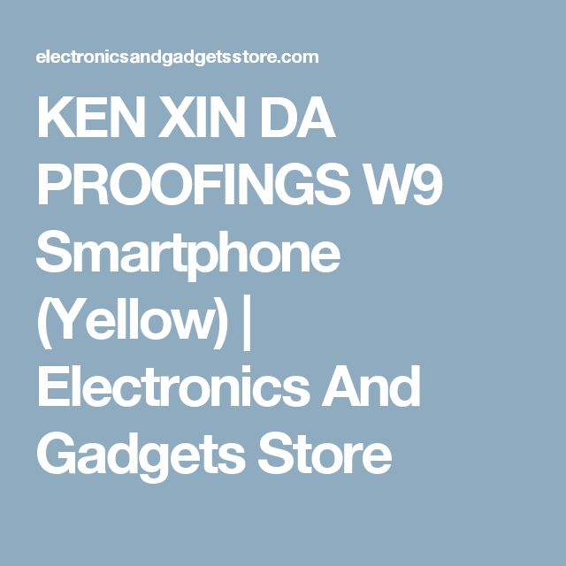 KEN XIN DA PROOFINGS W9 Smartphone (Yellow) | Electronics And Gadgets Store