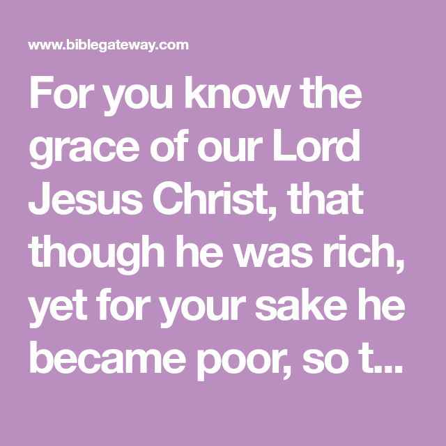 For you know the grace of our Lord Jesus Christ, that